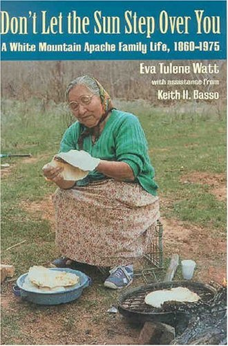 Don't Let the Sun Step Over You: A White Mountain Apache Family Life (1860-1975) 9780816523917