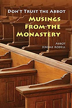 Don't Trust the Abbot: Musings from the Monastery 9780814632383