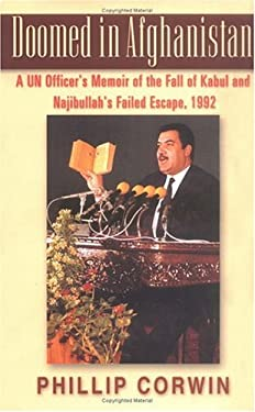 Doomed in Afghanistan: A U.N. Officer's Memoir of the Fall of Kabul and Najibullah's Failed Escape, 1992 9780813531717
