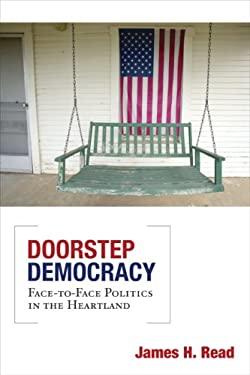 Doorstep Democracy: Face-To-Face Politics in the Heartland 9780816656806