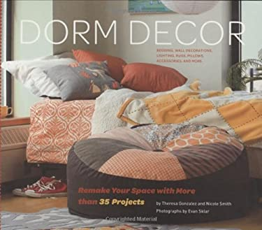 Dorm Decor: Remake Your Space with More Than 35 Projects 9780811863476