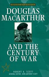 Douglas MacArthur and the Century of War