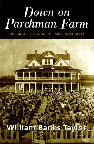 Down on Parchman Farm: The Great Prison in the Mississippi Delta 9780814250235
