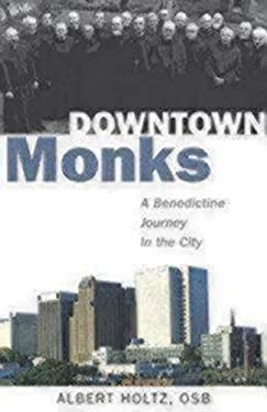 Downtown Monks: A Benedictine Journey in the City 9780819227805