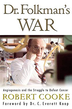 Dr. Folkman's War: Angiogenesis and the Struggle to Defeat Cancer 9780812974843