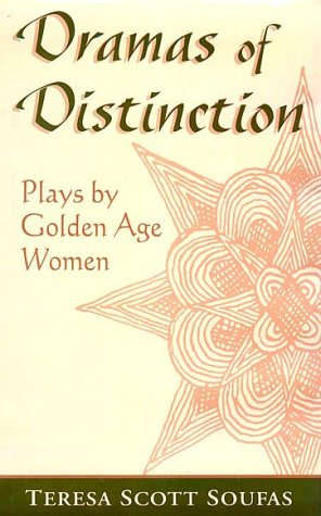 Dramas of Distinction: A Study of Plays by Golden Age Women 9780813120102