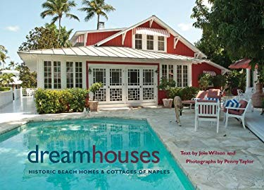 Dream Houses: Historic Beach Homes & Cottages of Naples 9780813035734