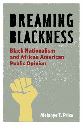 Dreaming Blackness: Black Nationalism and African American Public Opinion 9780814767450