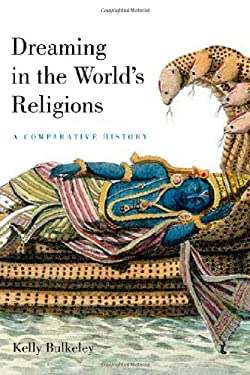 Dreaming in the World's Religions: A Comparative History 9780814799567