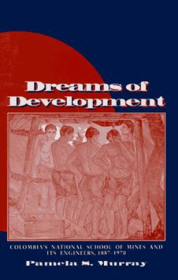Dreams of Development: Colombia's National School of Mines and Its Engineers, 1887-1970 9780817308391