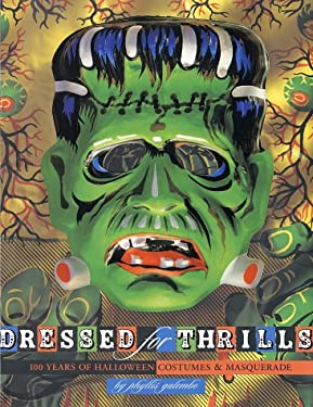 Dressed for Thrills: 100 Years of Halloween Costumes and Masquerade 9780810932913