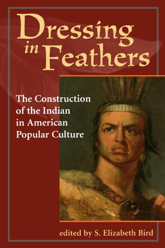 Dressing in Feathers: The Construction of the Indian in American Popular Culture 9780813326672
