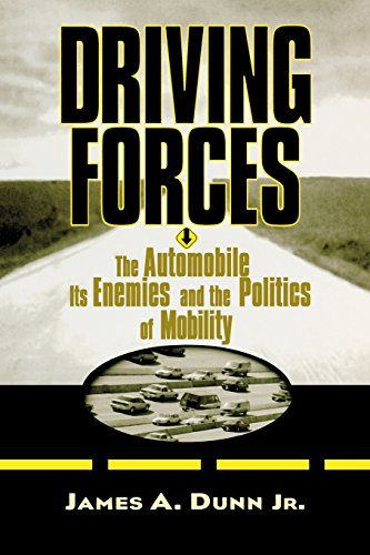 Driving Forces: The Automobile, Its Enemies, and the Politics of Mobility