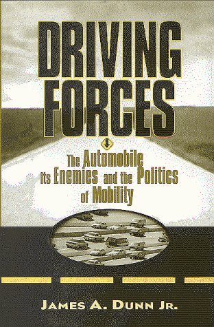 Driving Forces: The Automobile, Its Enemies, and the Politics of Mobility 9780815719649