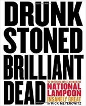 Drunk Stoned Brilliant Dead: The Writers and Artists Who Made the National Lampoon Insanely Great 3380414