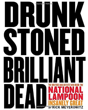 Drunk Stoned Brilliant Dead: The Writers and Artists Who Made the National Lampoon Insanely Great 9780810988484