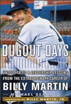 Dugout Days: Untold Tales and Leadership Lessons from the Extraordinary Career of Billy Martin 9780814405611