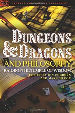 Dungeons and Dragons and Philosophy: Raiding the Temple of Wisdom 9780812697964