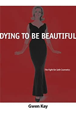 Dying to Be Beautiful: Fight for Safe Cosmetics 9780814209905