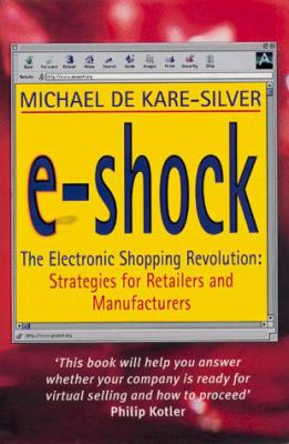 E-Shock: The Electronic Shopping Revolution: Strategies for Retailers and Manufacturers 9780814404973