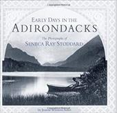 Early Days in the Adirondacks: The Photographs of Seneca Ray Stoddard 3375864