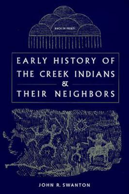 Early History of the Creek Indians and Their Neighbors 9780813016351