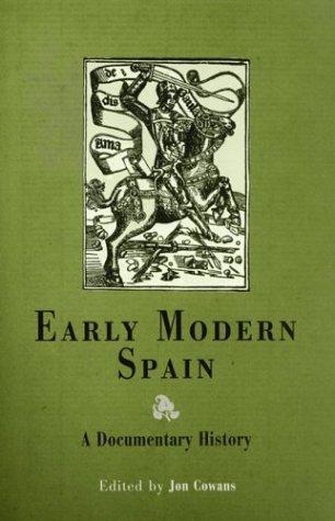 Early Modern Spain: A Documentary History 9780812218459