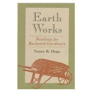 Earth Works Earth Works: Readings for Backyard Gardeners Readings for Backyard Gardeners 9780813917542