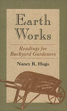 Earth Works Earth Works: Readings for Backyard Gardeners Readings for Backyard Gardeners 9780813918310
