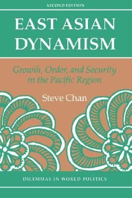 East Asian Dynamism: Growth, Order and Security in the Pacific Region, Second Edition 9780813317137