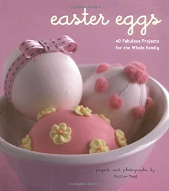 Easter Eggs: 40 Fabulous Projects for the Whole Family 9780811859431