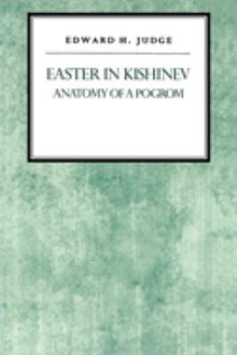 Easter in Kishniev: Anatomy of a Pogrom 9780814742235
