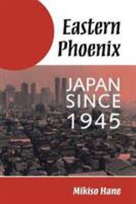 Eastern Phoenix: Japan Since 1945 9780813318134