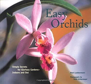 Easy Orchids: Simple Secrets for Glorious Gardens--Indoors and Out 9780811835534