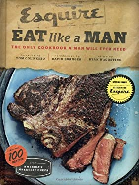 Eat Like a Man: The Only Cookbook a Man Will Ever Need 9780811877411