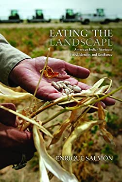 Eating the Landscape: American Indian Stories of Food, Identity, and Resilience 9780816530113