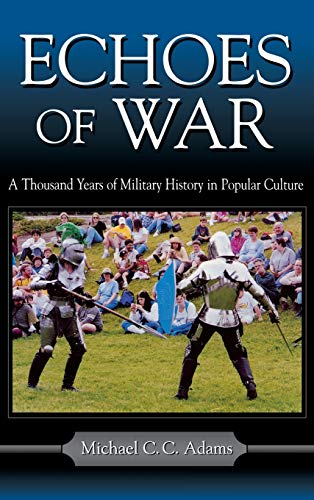 Echoes of War: A Thousand Years of Military History in Popular Culture 9780813122403