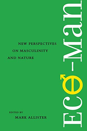 Eco-Man: New Perspectives on Masculinity and Nature 9780813923055