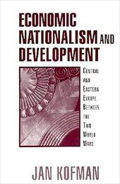 Economic Nationalism and Development: Central and Eastern Europe Between the Two World Wars
