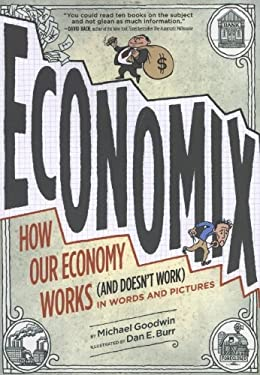 Economix: How and Why Our Economy Works (and Doesn't Work), in Words and Pictures 9780810988392