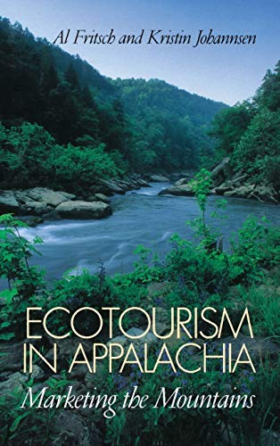 Ecotourism in Appalachia: Marketing the Mountains 9780813122885