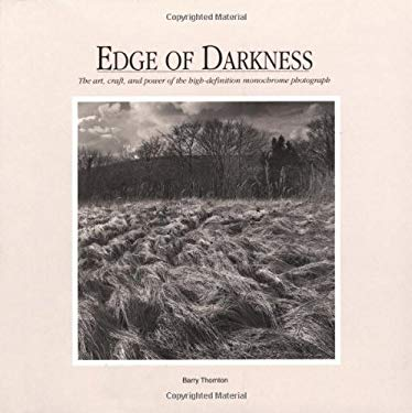 Edge of Darkness: The Art, Craft, and Power of the High-Definition Monochrome Photograph 9780817438159