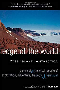 Edge of the World, Ross Island, Antarctica: A Personal & Historical Narrative of Exploration, Adventure, Tragedy, & Survival 9780815411543