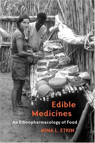 Edible Medicines: An Ethnopharmacology of Food 9780816527489