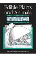 Edible Plants and Animals: Unusual Foods from Aardvark to Zamia 9780816027446