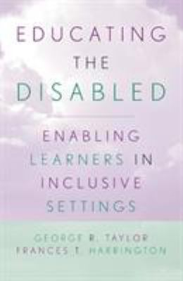 Educating the Disabled: Enabling Learners in Inclusive Settings 9780810846142