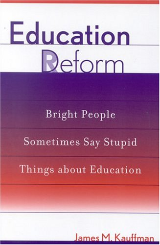 Education Deform: Bright People Sometimes Say Stupid Things about Education 9780810843141