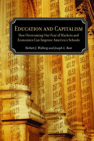 Education and Capitalism: How Overcoming Our Fear of Markets and Economics Can Improve America's Schools 9780817939724