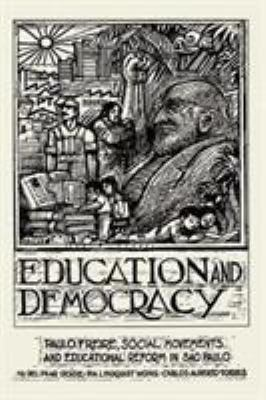 Education and Democracy: Paulo Freire, Social Movements, and Educational Reform in Sao Paulo 9780813366289