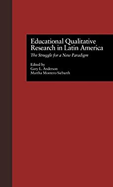 Educational Qualitative Research in Latin America: The Struggle for a New Paradigm 9780815313533